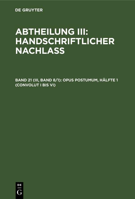 Abtheilung III: Handschriftlicher Nachlass / Opus postumum, Hälfte 1 (Convolut I bis VI)