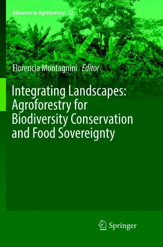 Integrating Landscapes: Agroforestry for Biodiversity Conservation and Food Sovereignty