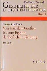 Geschichte der deutschen Literatur Bd. 1: Die deutsche Literatur von Karl dem Großen bis zum Beginn der höfischen Dichtung (770-1170)