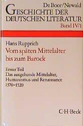 Geschichte der deutschen Literatur Bd. 4/1: Das ausgehende Mittelalter, Humanismus und Renaissance 1370-1520