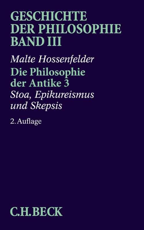 Geschichte der Philosophie Bd. 3: Die Philosophie der Antike 3: Stoa, Epikureismus und Skepsis
