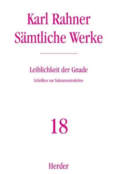 Karl Rahner - Sämtliche Werke / Leiblichkeit der Gnade