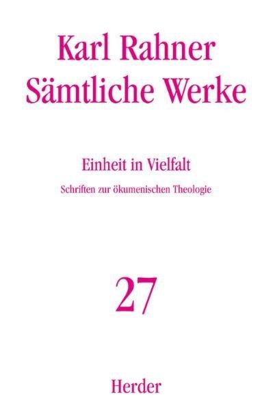 Karl Rahner - Sämtliche Werke / Einheit in Vielfalt