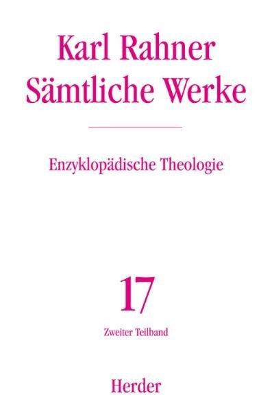 Karl Rahner - Sämtliche Werke / Enzyklopädische Theologie