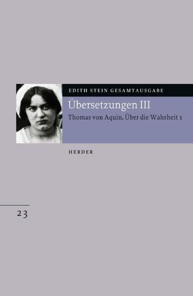 Edith Stein Gesamtausgabe / E: Übersetzungen / Übersetzung: Des Hl. Thomas von Aquino Untersuchungen über die Wahrheit - Quaestiones disputatae de veritate 1