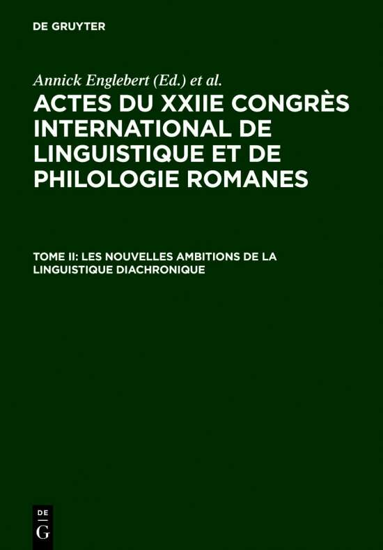 Actes du XXIIe Congrès International de Linguistique et de Philologie Romanes / Les nouvelles ambitions de la linguistique diachronique