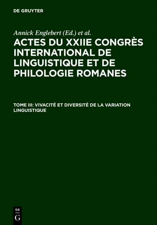Actes du XXIIe Congrès International de Linguistique et de Philologie Romanes / Vivacité et diversité de la variation linguistique