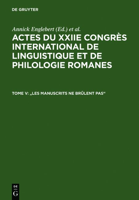 """Actes du XXIIe Congrès International de Linguistique et de Philologie Romanes / """"Les manuscrits ne brûlent pas"""""""