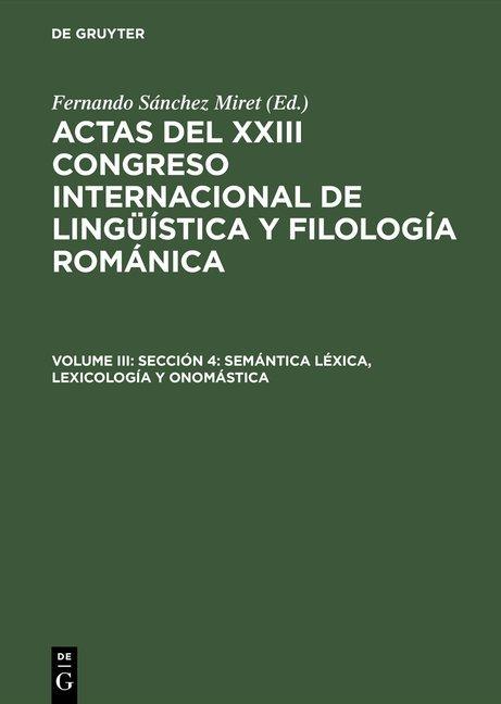 Actas del XXIII Congreso Internacional de Lingüística y Filología Románica / Sección 4: Semántica léxica, lexicología y onomástica