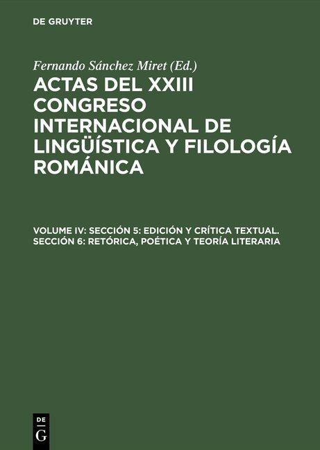 Actas del XXIII Congreso Internacional de Lingüística y Filología Románica / Sección 5: Edición y crítica textual. Sección 6: Retórica, poética y teoría literaria