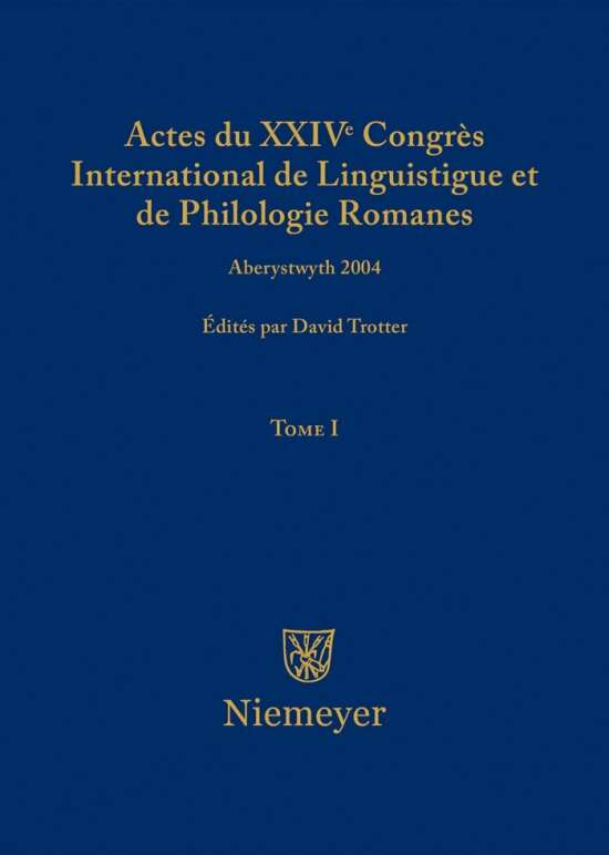 Actes du XXIV Congrès International de Linguistique et de Philologie Romanes / Actes du XXIV Congrès International de Linguistique et de Philologie Romanes. Tome I