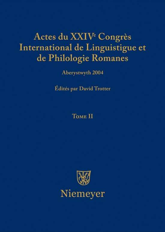 Actes du XXIV Congrès International de Linguistique et de Philologie Romanes / Actes du XXIV Congrès International de Linguistique et de Philologie Romanes. Tome II