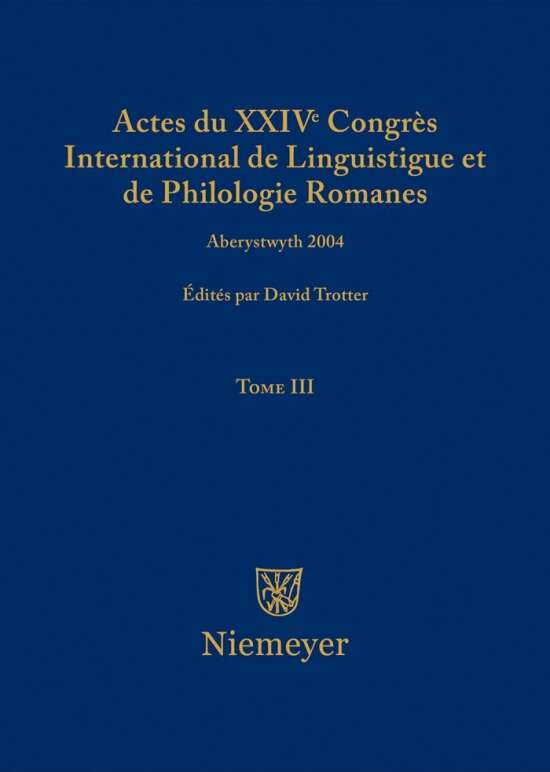Actes du XXIV Congrès International de Linguistique et de Philologie Romanes / Actes du XXIV Congrès International de Linguistique et de Philologie Romanes. Tome III