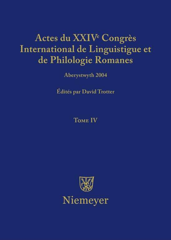 Actes du XXIV Congrès International de Linguistique et de Philologie Romanes / Actes du XXIV Congrès International de Linguistique et de Philologie Romanes. Tome IV