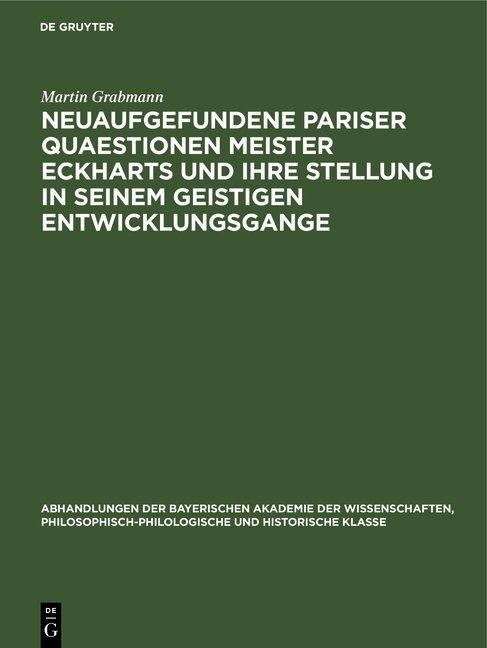 Neuaufgefundene Pariser Quaestionen Meister Eckharts und ihre Stellung in seinem geistigen Entwicklungsgange