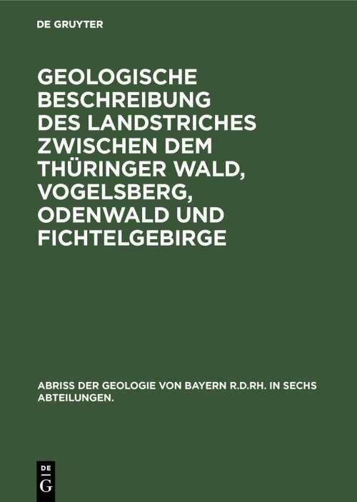 Abriß der Geologie von Bayern r. d. Rh. in sechs Abteilungen / Geologische Beschreibung des Landstriches zwischen dem Thüringer Wald, Vogelsberg, Odenwald und Fichtelgebirge