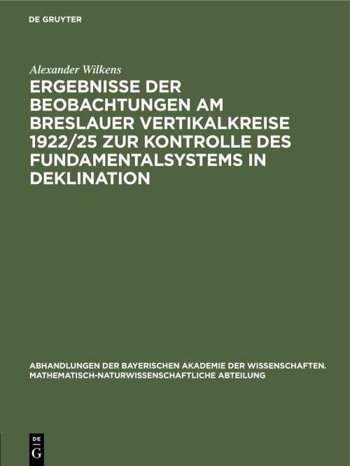 Ergebnisse der Beobachtungen am Breslauer Vertikalkreise 1922/25 zur Kontrolle des Fundamentalsystems in Deklination