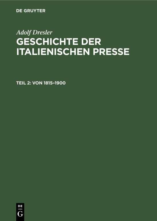 Adolf Dresler: Geschichte der italienischen Presse / Von 1815–1900