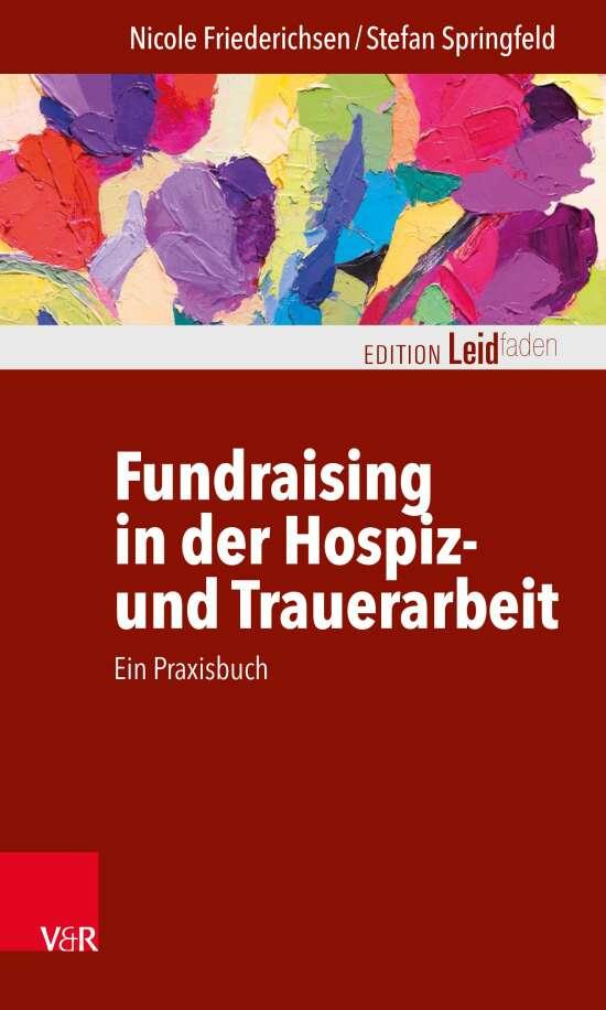 Fundraising in der Hospiz- und Trauerarbeit – ein Praxisbuch