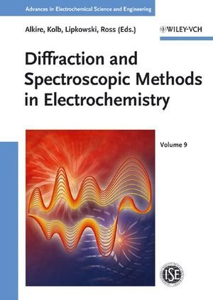 Advances in Electrochemical Science and Engineering / Diffraction and Spectroscopic Methods in Electrochemistry