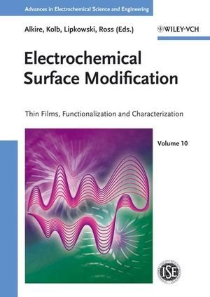 Advances in Electrochemical Science and Engineering / Electrochemical Surface Modification
