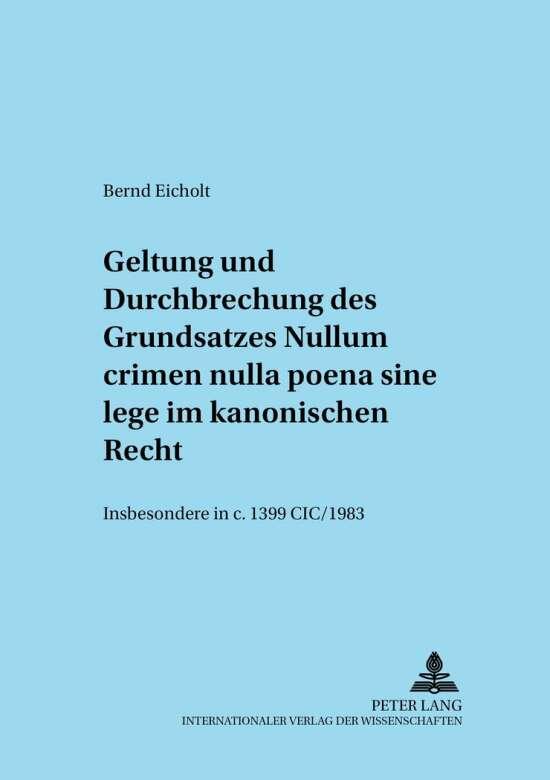 Geltung und Durchbrechungen des Grundsatzes «Nullum crimen nulla poena sine lege» im kanonischen Recht, insbesondere in c. 1399 CIC/1983