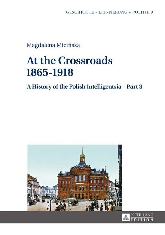 A History of the Polish Intelligentsia: Part 1 – Part 3 / At the Crossroads: 1865–1918