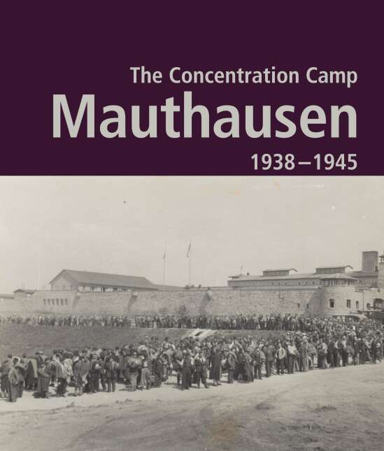 The Concentration Camp Mauthausen 1938 - 1945. Second Edition