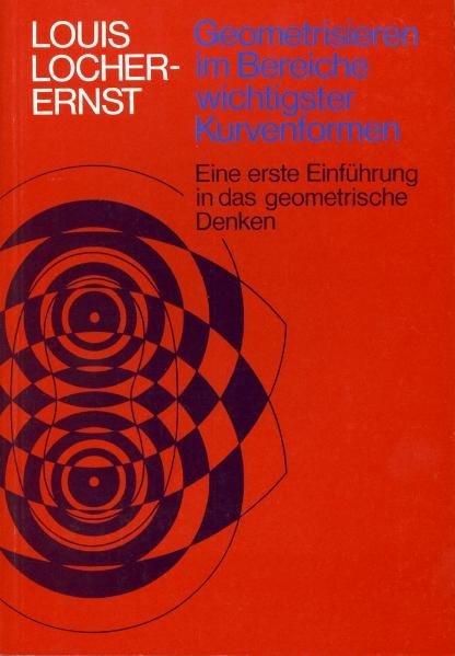 Geometrisieren im Bereiche wichtigster Kurvenformen