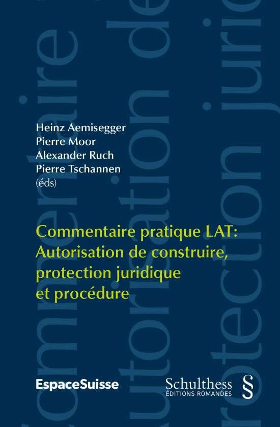 Commentaire pratique LAT / Commentaire pratique LAT: Commentaire pratique LAT: Autorisation de construire, protection juridique et procédure PrintPlu§