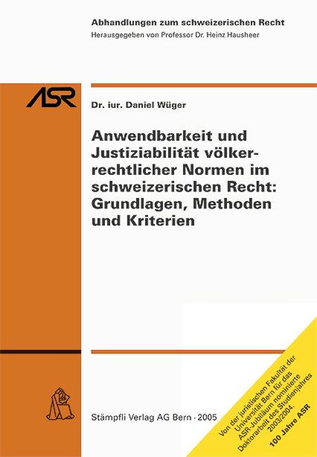 Anwendbarkeit und Justiziabilität völkerrechtlicher Normen im schweizerischen Recht: Grundlagen, Methoden und Kriterien