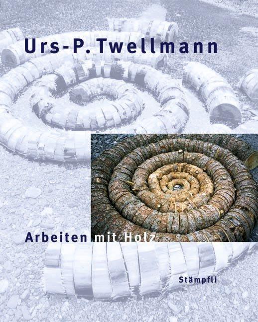 Urs-P. Twellmann - Arbeiten mit Holz