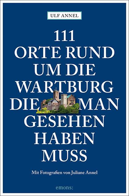 111 Orte rund um die Wartburg, die man gesehen haben muss