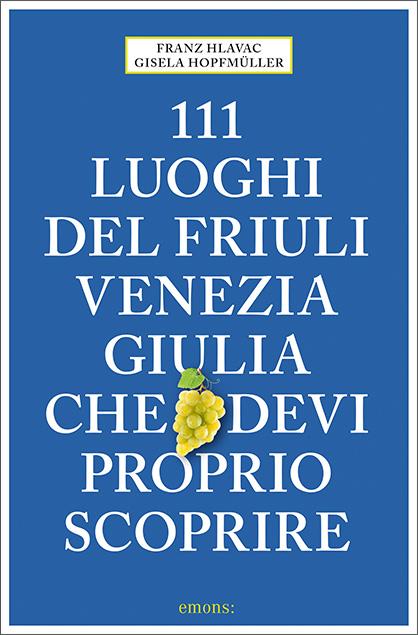 111 luoghi del Friuli Venezia Giulia che devi proprio scoprire
