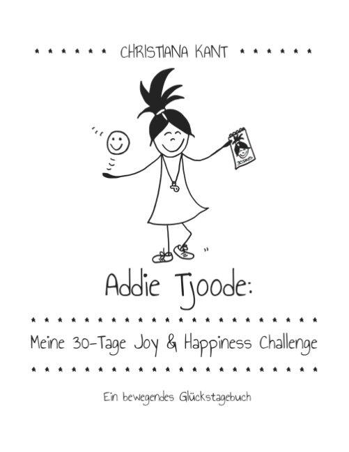 Addie Tjoode: Meine 30-Tage Joy und Happiness Challenge