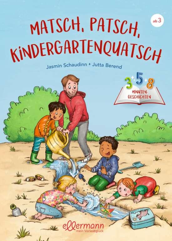 Matsch, Patsch, Kindergartenquatsch