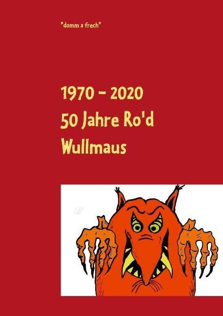 1970 - 2020 50 Jahre Ro'd Wullmaus