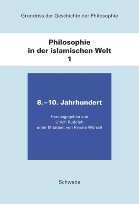 Grundriss der Geschichte der Philosophie.Begründet von Friedrich... / Philosophie in der islamischen Welt / 8. - 10. Jahrhundert