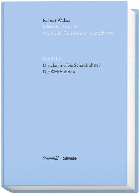 Robert Walser. Kritische Ausgabe sämtlicher Drucke und Manuskripte... / Drucke in der Schaubühne/ Weltbühne
