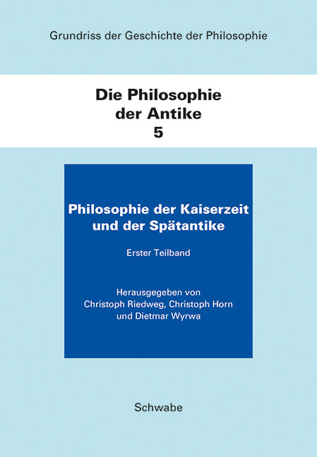 Grundriss der Geschichte der Philosophie. Begründet von Friedrich... / Die Philosophie der Kaiserzeit und der Spätantike