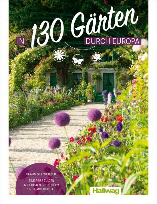 In 130 Gärten durch Europa Claus Schweitzer