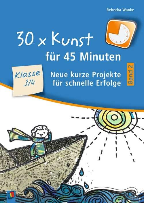 30 x Kunst für 45 Minuten – Kunst Band 2 Klasse 3/4
