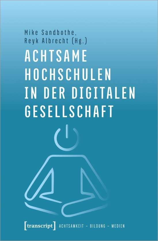 Achtsame Hochschulen in der digitalen Gesellschaft