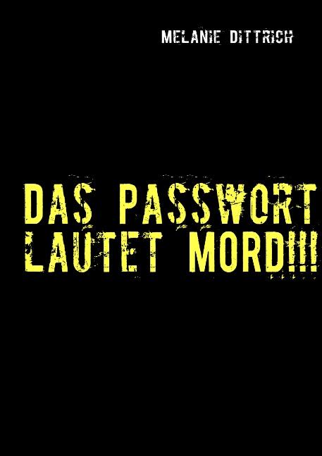 Das Passwort lautet MORD!!!
