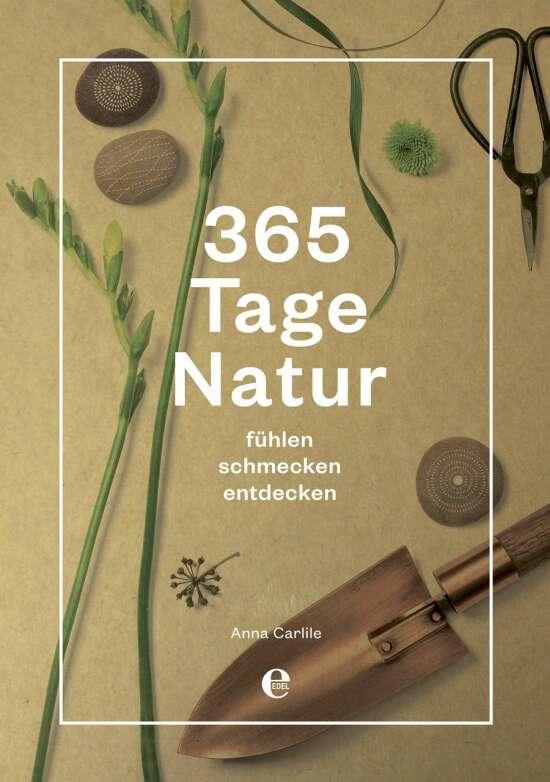 365 Tage Natur: fühlen, schmecken, entdecken