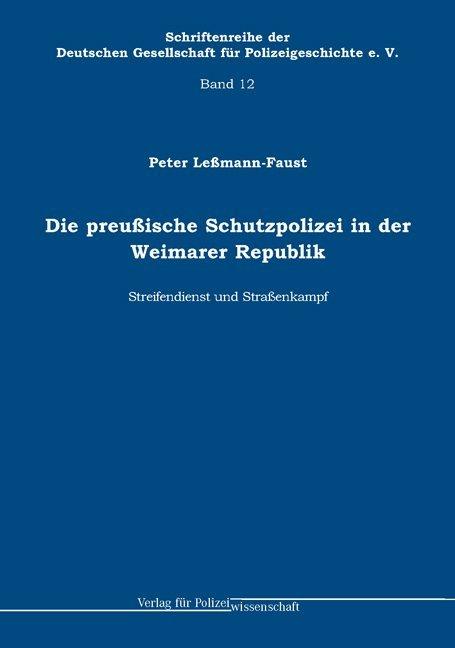 Die preußische Schutzpolizei in der Weimarer Republik - Streifendienst und Straßenkampf