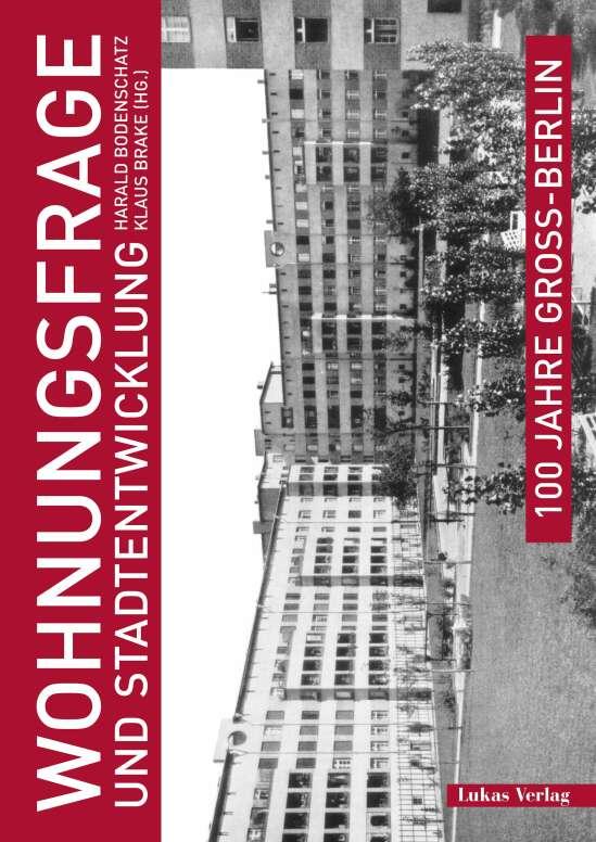 100 Jahre Groß-Berlin / Wohnungsfrage und Stadtentwicklung