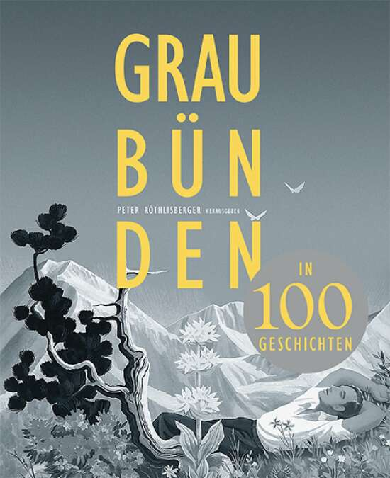 Graubünden in 100 Geschichten