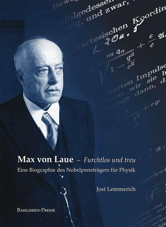 Max von Laue – Furchtlos und treu