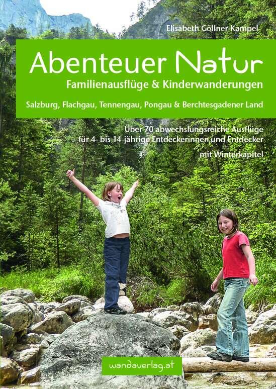 Abenteuer Natur Familienausflüge & Kinderwanderungen - Salzburg, Flachgau, Tennengau, Pongau & Berchtesgadener Land